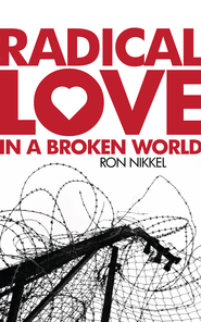 Radical Love - eBook  -     By: Ron Nikkel