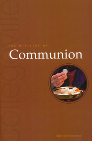 The Ministry of Communion, Second Edition   -     By: Michael Kwatera