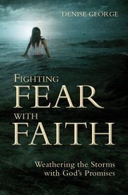 Fighting Fear with Faith: Weathering the Storms with God promises - eBook  -     By: Denise George