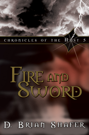 Fire and Sword: Chronicles of the Host 5 - eBook  -     By: D. Brian Shafer