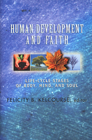 Human development and faith: life-cycle stages of body, mind, and soul - eBook  -     Edited By: Felicity B. Kelcourse