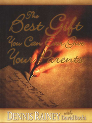 The Best Gift You Can Ever Give Your Parents   -     By: Dennis Rainey