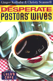 Desperate Pastors' Wives, Secrets From Lulu's Cafe Series #1   -     By: Ginger Kolbaba, Christy Scannell