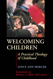 Welcoming children: a practical theology of childhood - eBook  -     By: Joyce Ann Mercer