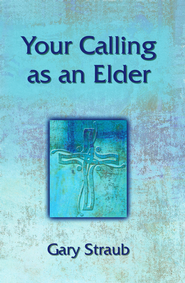 Your calling as an elder - eBook  -     By: Gary Straub