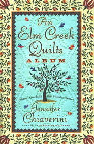 An Elm Creek Quilts Album: The Runaway Quilter, The Quilter's Legacy, The Master Quilter, 3 novels in 1 book  -     By: Jennifer Chiaverini