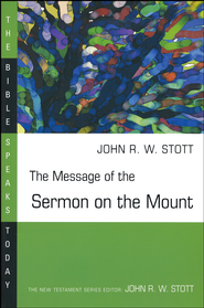 The Message of the Sermon on the Mount: The Bible Speaks Today  [BST]  -     Edited By: John Stott     By: John Stott
