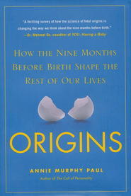 Origins: The Extraordinary New Science of Life Before Birth  -     By: Annie Murphy Paul