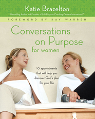 Conversations on Purpose for Women: 10 Appointments That Will Help You Discover God's Plan for Your Life - eBook  -     By: Katie Brazelton