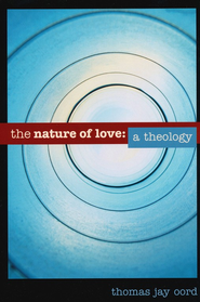The nature of love: a theology - eBook  -     By: Thomas Jay Oord