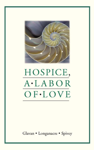 Hospice: a labor of love - eBook  -     By: Denise Glavan, Cindy Longanacre, John Spivey
