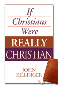 If Christians Were Really Christian - eBook  -     By: John Killinger