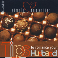 Simply Romantic Tips to Romance Your Husband  -              By: Barbara Rainey