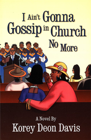 I Ain't Gonna Gossip in Church No More - eBook  -     By: Korey Deon Davis