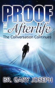 Proof of the Afterlife: The Conversation Continues - eBook  -     By: Brother Gary Joseph