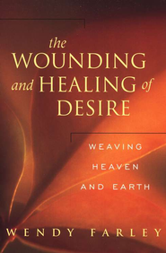 The Wounding and Healing of Desire  -     By: Wendy Farley