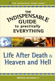 The Indispensable Guide to Practically Everything: Life After Death & Heaven and Hell - eBook  -     By: Bryan McAnally