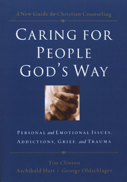 Caring for People God's Way: Personal and Emotional Issues, Addictions, Grief, and Trauma  -     Edited By: Dr. Tim Clinton, Dr. Archibald D. Hart, George Ohlschlager