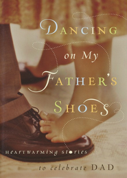 Dancing on My Father's Shoes: Heartwarming Stories to Celebrate Dad - eBook  -     By: Elizabeth Gold