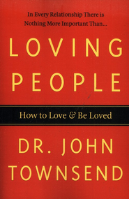 Loving People: How to Love and Be Loved  -     By: Dr. John Townsend