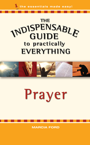 The Indispensable Guide to Practically Everything: Prayer - eBook  -     By: Marcia Ford