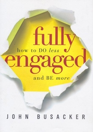 Fully Engaged: How to Do Less and Be More - eBook  -     By: John Busacker