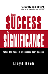 From Success to Significance: When the Pursuit of Success Isn't Enough - eBook  -     By: Lloyd Reeb