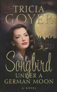 Songbird Under a German Moon - eBook  -     By: Tricia Goyer