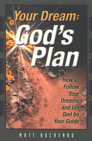 Your Dream, God's Plan: How to Follow Your Dreams and Let God be Your Guide  -     By: Matthew Buchenau
