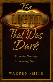 The Light That Was Dark: From the New Age to Amazing Grace - eBook  -     By: Warren Smith