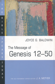 The Message of Genesis 12-50: The Bible Speaks Today [BST]   -              Edited By: J.A. Motyer                   By: Joyce G. Baldwin