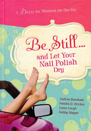 Be Still... and Let Your Nail Polish Dry - eBook  -     By: Andrea Boeshaar, Sandra D. Bricker, Loree Lough