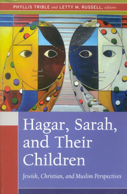 Hagar, Sarah, and Their Children: Jewish, Christian, and Muslim Perspectives  -     Edited By: Phyllis Trible, Letty M. Russell     By: Phyllis Trible & Letty M. Russell, eds.