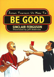 Jesus Teaches Us How to be Good  -     By: Sinclair B. Ferguson