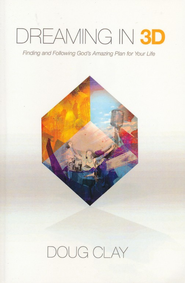 Dreaming in 3D: Finding and Following God's Amazing Plan for Your Life - eBook  -     By: Doug Clay