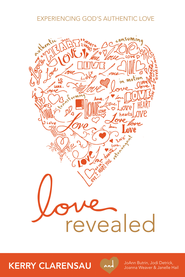 Love Revealed: Experiencing God's Authentic Love - eBook  -     By: Kerry Clarensau