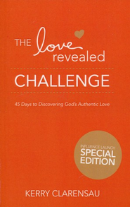 The Love Revealed Challenge: 45 Days to Discovering God's Authentic Love - eBook  -     By: Kerry Clarensau