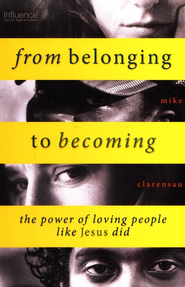 From Belonging to Becoming: the power of loving people like Jesus did - eBook  -     By: Mike Clarensau