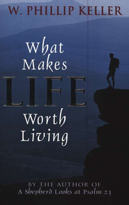 What Makes Life Worth Living  -     By: W. Phillip Keller