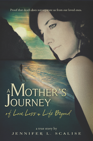 A Mother's Journey of Love, Loss & Life Beyond - eBook  -     By: Jennifer L. Scalise