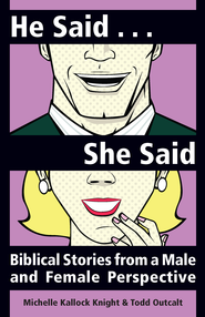 He Said She Said: Biblical Stories from a Male and Female Perspective - eBook  -     By: Michelle Kallock Knight, Todd Outcalt