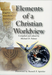 Elements of a Christian Worldview - eBook  -     By: Michael D. Palmer