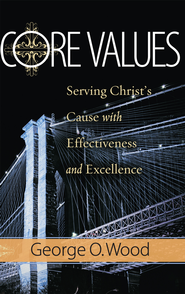 Core Values: Serving Christ's Cause with Effectiveness and Excellence - eBook  -     By: George O. Wood