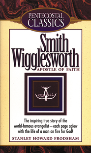 Smith Wigglesworth: Apostle of Faith - eBook  -     By: Stanley Frodsham
