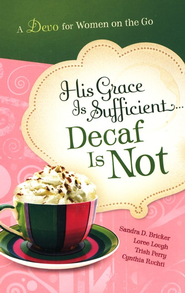 His Grace is Sufficient But Decaf is Not - eBook  -     By: Sandra D. Bricker, Loree Lough, Trish Perry, Cynthia Ruchti
