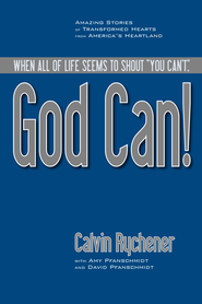 God Can!: Amazing Stories of Transformed Hearts from America's Heartland - eBook  -     By: Calvin Rychener