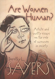Are Women Human? Astute and Witty Essays on the Role   of Women in Society  -     By: Dorothy L. Sayers