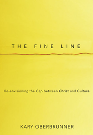 The Fine Line: Re-envisioning the Gap between Christ and Culture - eBook  -     By: Kary Oberbrunner