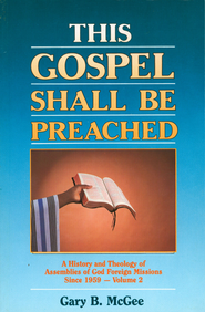 This Gospel Shall Be Preached, Vol. 2: A History and Theology of Assemblies of God Foreign Missions Since 1959 - eBook  -     By: Gary B. McGee