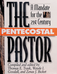 The Pentecostal Pastor: A Mandate for the 21st Century - eBook  -     By: Thomas E. Trask, Zenas J. Bicket, Wayde I. Goodall